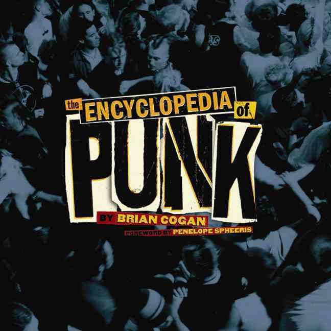 The Encyclopedia of Punk By Cogan, Brian/ Spheeris, Penelope (FRW)